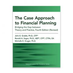 The Case Approach to Financial Planning: Bridging the Gap between Theory and Practice, Fourth Edition (Revised)