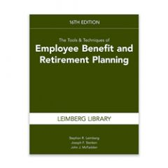 The Tools & Techniques of Employee Benefit and Retirement Planning, 16th edition