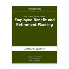 The Tools & Techniques of Employee Benefit and Retirement Planning, 17th edition