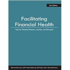 Facilitating Financial Health: Tools for Financial Planners, Coaches, and Therapists, 2nd Edition