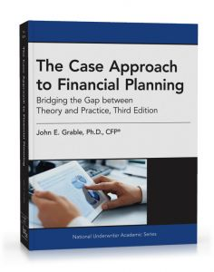 The Case Approach to Financial Planning: Bridging the Gap between Theory and Practice, Third Edition