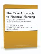 The Case Approach to Financial Planning: Bridging the Gap between Theory and Practice, Fourth Edition